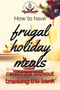 Holiday meals are meant to be enjoyable. You and your guests will enjoy the meal all the more when you're not stressed out over the cost.  http://www.justplainmarie.ca/frugal-holiday-meals-celebrate-without-breaking-bank/?utm_campaign=coschedule&utm_sourc