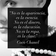 """""""No es la apariencia, es la esencia. No es el dinero, es la educación. No es la ropa, es la clase."""" - Coco Chanel #CrudasVerdades"""