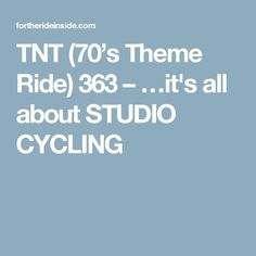 TNT (70's Theme Ride) 363 – …it's all about STUDIO CYCLING