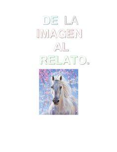De la imagen al relato(1)  Aquí subo unas historias que hemos hechoa a partir de la fotografía de un caballo blanco.
