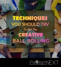 ParadigmNEXT: Techniques You Should Try To Get The Creative Ball Rolling