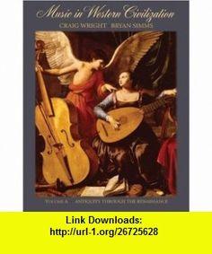 Music in Western Civilization, Volume A Antiquity through the Renaissance (9780495008675) Craig Wright, Bryan R. Simms , ISBN-10: 0495008672  , ISBN-13: 978-0495008675 ,  , tutorials , pdf , ebook , torrent , downloads , rapidshare , filesonic , hotfile , megaupload , fileserve