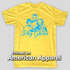 STAY GOLDEN The Golden Girls Sophia Miami BETTY Getty  American Apparel T-Shirt #AmericanApparel #ScreenPrintedT
