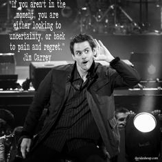 """If you aren't in the moment, your are either looking to uncertainty, or back to pain and regret."" Jim Carrey #inspiration #davidshoup #quotes #jimcarrey"