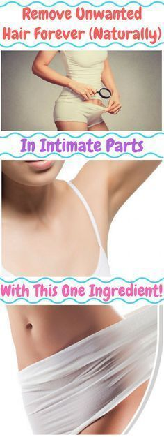 Remove unwanted hair forever (naturally)in intimate parts with this one ingredient