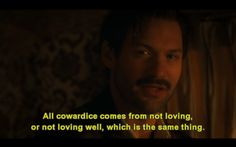 """""""I believe that love that is true and real, creates a respite from death. All cowardice comes from not loving or not loving well, which is the same thing."""" -Hemingway in Midnight In Paris"""