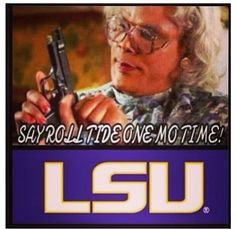 Hahaha...Geaux Tigers!