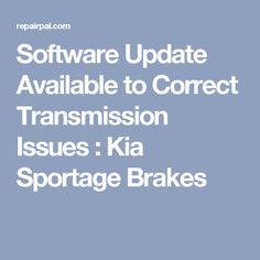 Software Update Available to Correct Transmission Issues : Kia Sportage Brakes