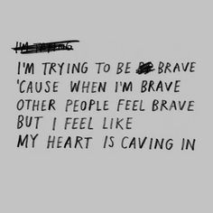 I'm brave so they don't have to be.