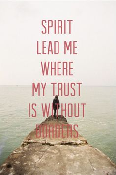 Spirit lead me where my trust is without borders Let me walk upon the waters Wherever You would call me Take me deeper than my feet could ever wander And my faith will be made stronger In the presence of my Saviour