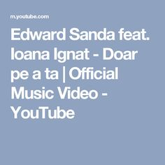 Edward Sanda feat. Ioana Ignat - Doar pe a ta | Official Music Video - YouTube