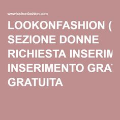 LOOKONFASHION ( SEZIONE DONNE RICHIESTA INSERIMENTO GRATUITA )
