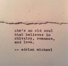 She's an old soul that believes in chivalry, romance, and love.