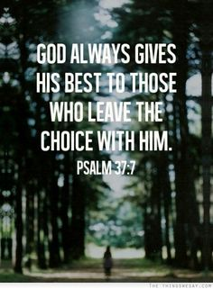 God always give his best to those who leave the choice with him