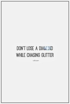 Don't lose a diamond while chasing glitter...