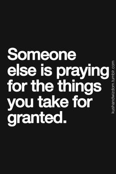 BE appreciative of what you have been blessed with!