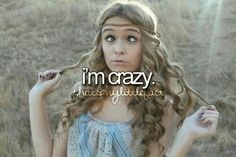 The girl in the picture isn't crazy, she's flawlessly trying to imitate crazy. If you want crazy, talk to me.