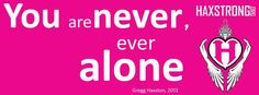 You are never, ever alone.