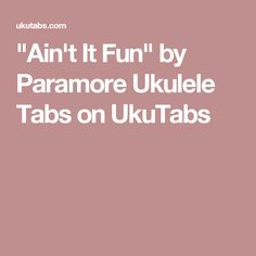 """Ain't It Fun"" by Paramore Ukulele Tabs on UkuTabs"