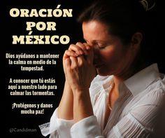 Oración por México Dios ayúdanos a mantener la calma en medio de la tempestad. A conocer que tú estás aquí a nuestro lado para calmar las tormentas. Protégenos y danos mucha paz! @Candidman #Frases Candidman Mexico Oración @candidman