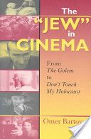 """The """"Jew"""" in cinema : from the Golem to Don't touch my Holocaust / Omer Bartov Publicación Bloomington, IN. : Indiana University Press, cop. 2005"""