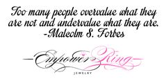 """To many people overvalue what they are not and undervalue what they are."" - Malcolm S. Forbes"
