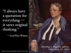 """Quote of the Day: """"I always have a quotation for everything — it saves original thinking."""" Lord Peter Wimsey (by Dorothy L. Sayers, born June 13, 1893)"""