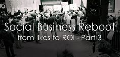 Reboot Your Social Media Program: From Likes to ROI, Part 3  Olivier Blanchard