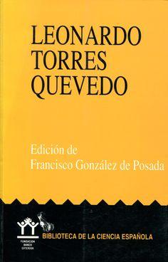 Leonardo Torres Quevedo / edición de Francisco González de Posada.-- Madrid : Fundación Banco Exterior, D.L. 1992. Ver localización en la Biblioteca de la ULL: http://absysnet.bbtk.ull.es/cgi-bin/abnetopac?TITN=556328