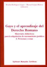 Gayo y el aprendizaje del derecho romano : materiales didácticos para la adquisición del razonamiento jurídico. I, Personas y cosas.  Dykinson, D.L. 2012.  EB4.1 280  1