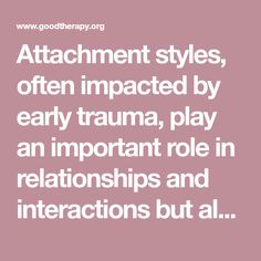 Attachment styles, often impacted by early trauma, play an important role in relationships and interactions but also affect how a person relates to the self.