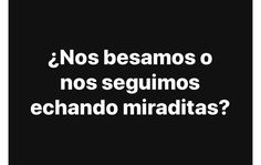 si gustas nos besamos oso mayor Love Quotes, Funny Quotes, Quotes En Espanol, Love Phrases, Spanish Quotes, Spanish Memes, Sad Love, Life Lessons, Positivity