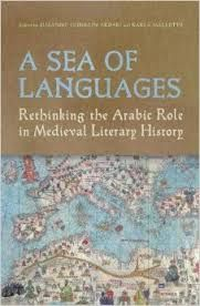 A sea of languages : rethinking the Arabic role in medieval literary history / edited by Suzanne Conklin Akbari and Karla Mallette - Toronto : University of Toronto Press, cop. 2013