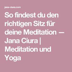 So findest du den richtigen Sitz für deine Meditation — Jana Ciura | Meditation und Yoga