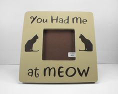 Picture Frame -  You Had Me At Meow - Wood Photo Frame. $10.75, via Etsy.