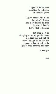I gave people bits of me they didn't deserve and I let myself be hurt, because I thought that's what I deserved
