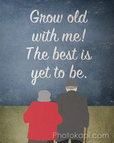Cute simple illustration.  Grow old with me, the best is yet to be.