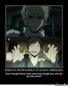 "I suppose that'd depend on whether by like you mean ""Who do I want to be?"" or ""Who would I like to know?"" Shizuo has a better personality, so I'd rather know him, but Izaya has information and a knife. I WANT TO BE IZAYA."