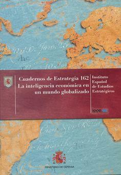La inteligencia económica en un mundo globalizado / Instituto Español de Estudios estratégicos. - Madrid : Ministerio de Defensa, 2013