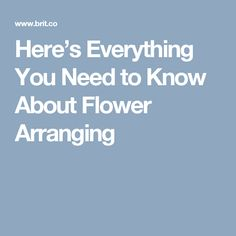 Here's Everything You Need to Know About Flower Arranging