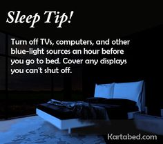 Sleep Tip!  Turn off TVs, computers, and other blue-light sources an hour before you go to bed. Cover any displays you can't shut off.  #sleep #SleepTips #Night #excercise #deepsleep #Kartabed