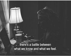 ..there's a battle between what we know and what we feel..