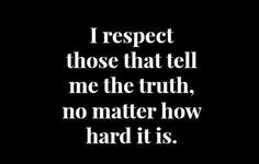 But you have to know and face the truth in order to be able to tell it