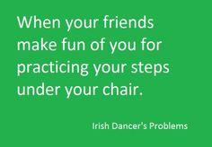 Haha not just irish dancers Irish Dance Quotes, Dancer Quotes, Tap Dance, Just Dance, Shall We Dance, Dancer Problems, Irish Step Dancing, Dance Like No One Is Watching, Dance Tips