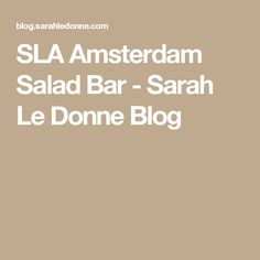 SLA Amsterdam Salad Bar - Sarah Le Donne Blog