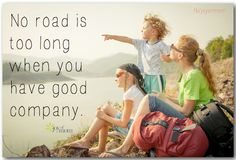 No road is too long when you have good company. <3 More fantastic quotes on Joy of Mom! <3 www.facebook.com/joyofmom