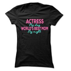 Actress By Day-Best Mom By Night 999 Cool Job Shirt !