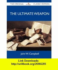 The Ultimate Weapon - The Original Classic Edition (9781486154371) John W. Campbell , ISBN-10: 1486154379  , ISBN-13: 978-1486154371 ,  , tutorials , pdf , ebook , torrent , downloads , rapidshare , filesonic , hotfile , megaupload , fileserve