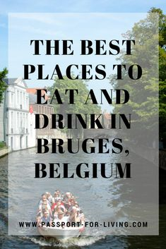 The Best Places to Eat and Drink in Bruges, Belgium - Europe - Travel Guide - Restaurants - Foodie Travel Guide