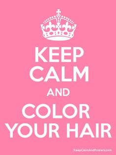 Keep Calm and COLOR  YOUR HAIR Poster haha